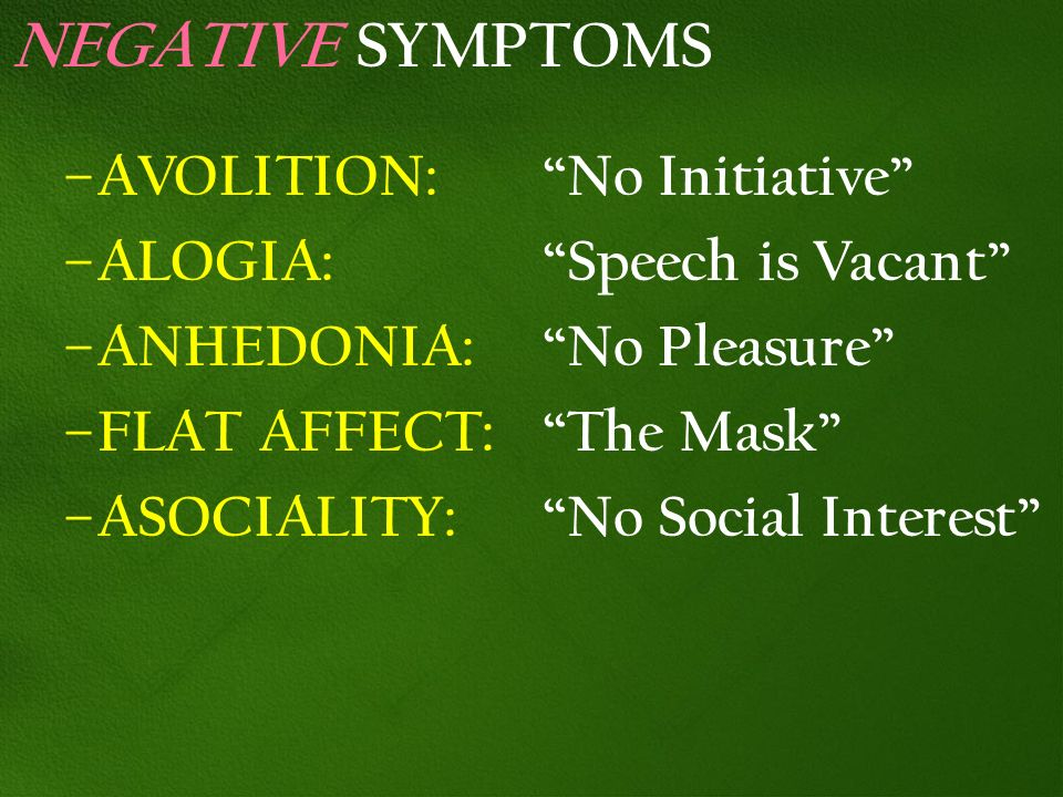 NEGATIVE SYMPTOMS AVOLITION: No Initiative