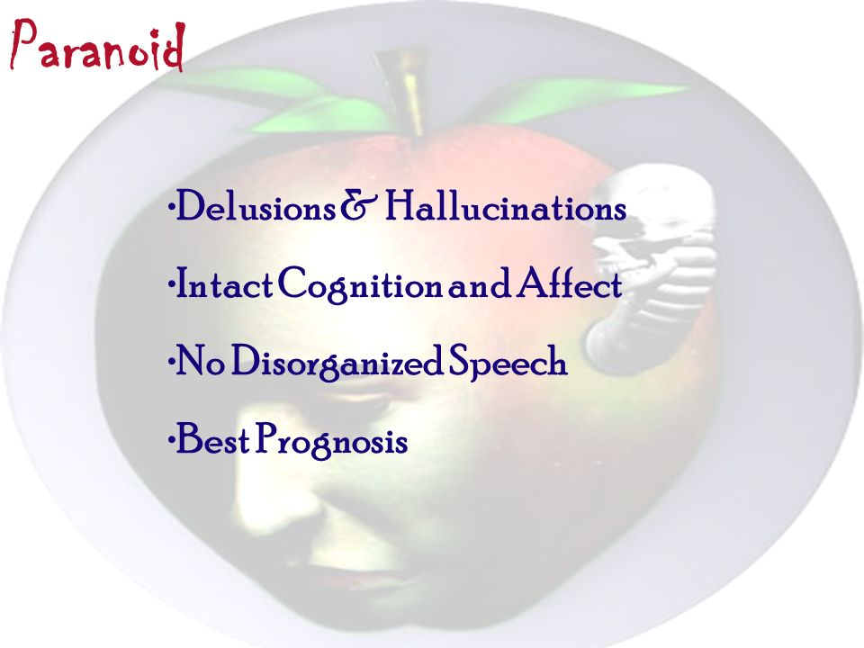 Paranoid Delusions & Hallucinations Intact Cognition and Affect