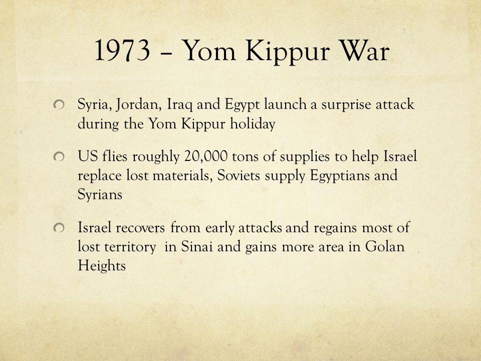 1973 – Yom Kippur War Syria, Jordan, Iraq and Egypt launch a surprise attack during the Yom Kippur holiday.
