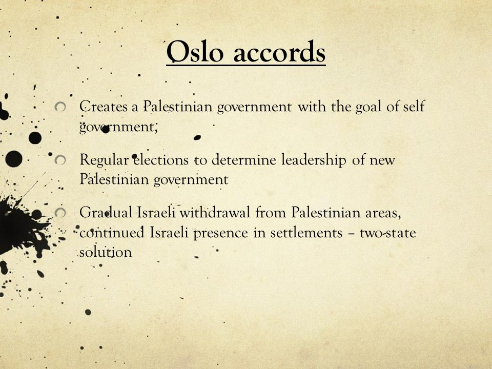 Oslo accords Creates a Palestinian government with the goal of self government,