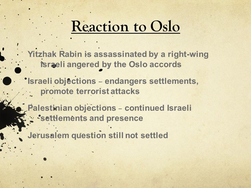 Reaction to Oslo Yitzhak Rabin is assassinated by a right-wing Israeli angered by the Oslo accords.