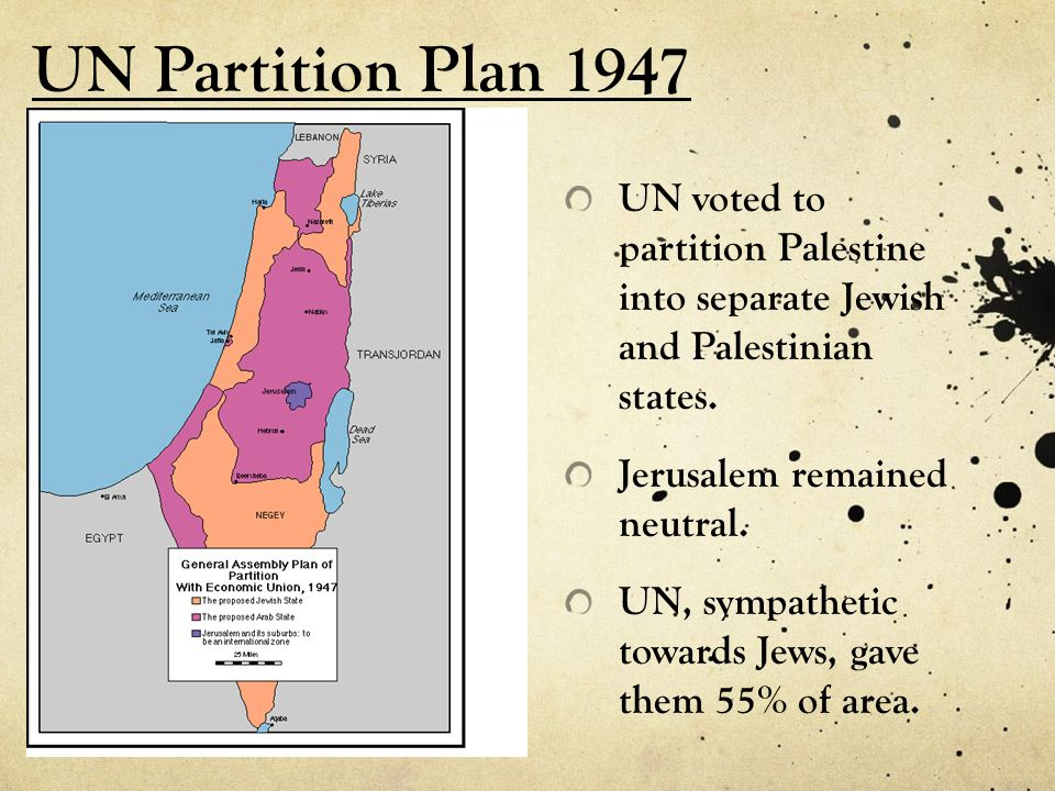 UN Partition Plan 1947 UN voted to partition Palestine into separate Jewish and Palestinian states.