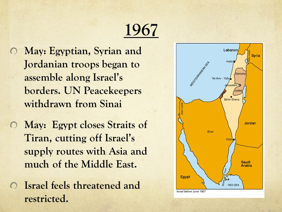 1967 May: Egyptian, Syrian and Jordanian troops began to assemble along Israel's borders. UN Peacekeepers withdrawn from Sinai.