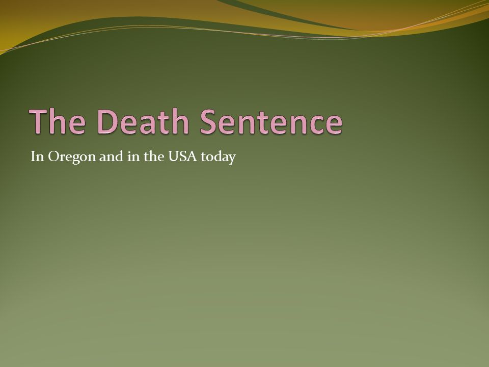 The Death Sentence In Oregon and in the USA today
