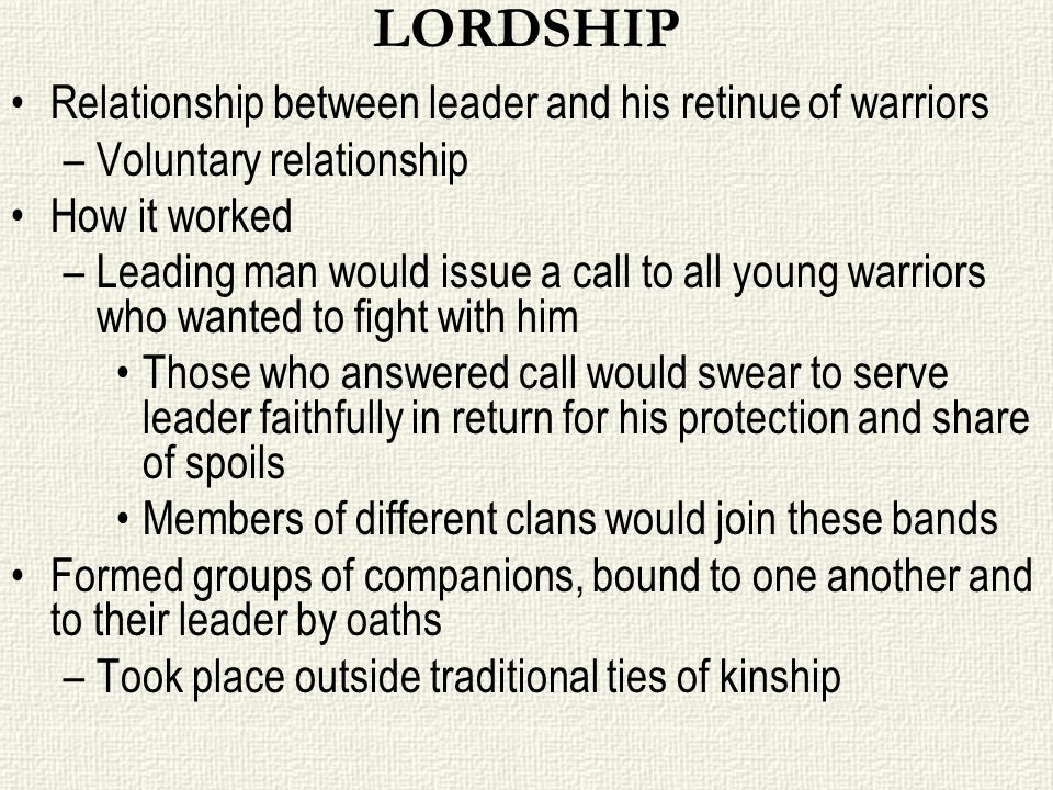 LORDSHIP Relationship between leader and his retinue of warriors