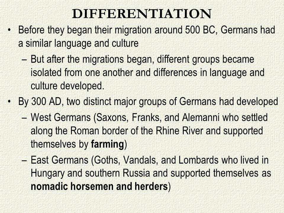 DIFFERENTIATION Before they began their migration around 500 BC, Germans had a similar language and culture.