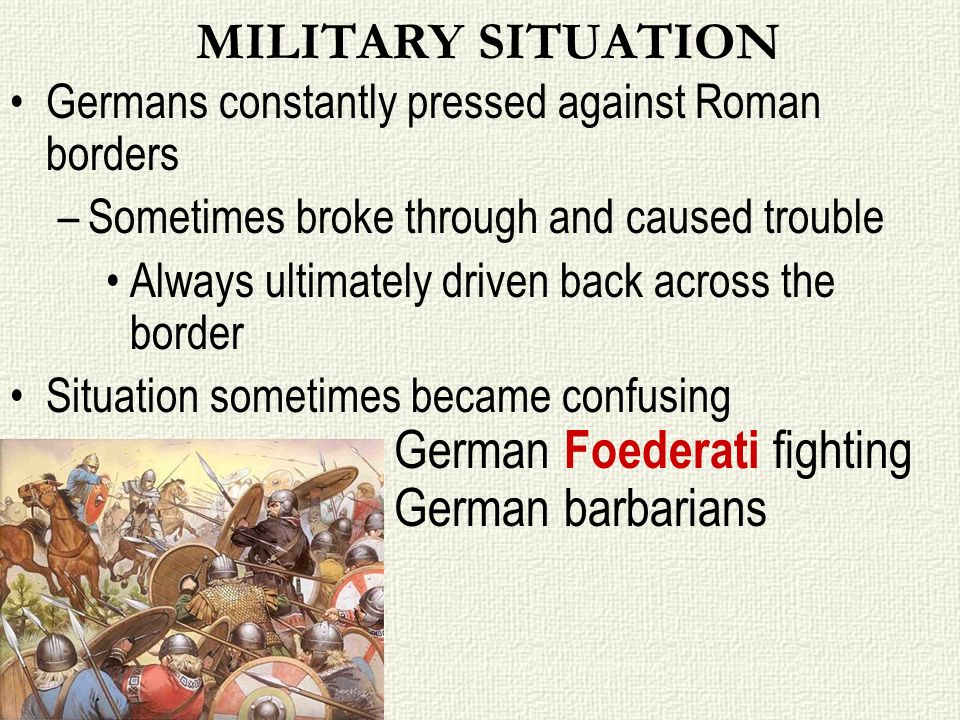 MILITARY SITUATION Germans constantly pressed against Roman borders