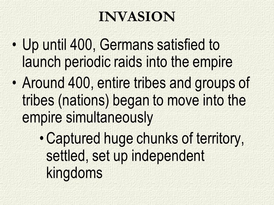 INVASIONUp until 400, Germans satisfied to launch periodic raids into the empire.
