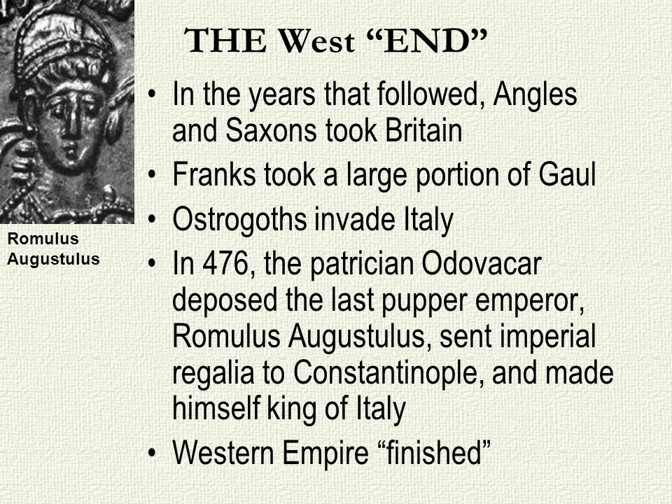THE West END In the years that followed, Angles and Saxons took Britain. Franks took a large portion of Gaul.