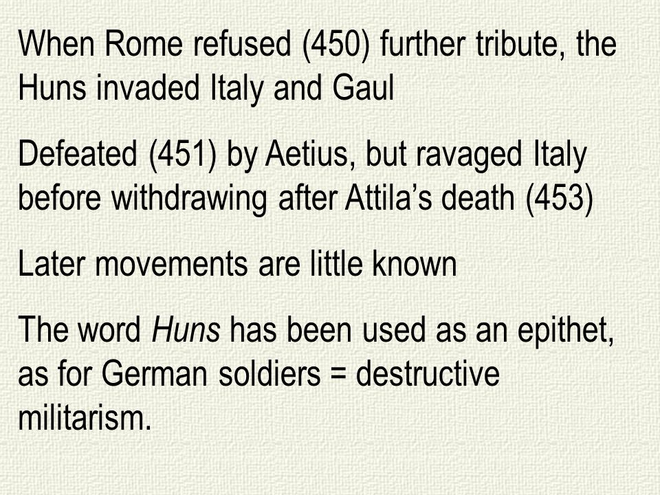 When Rome refused (450) further tribute, the Huns invaded Italy and Gaul