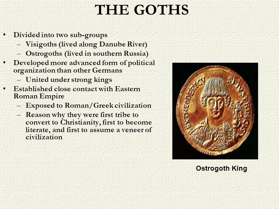THE GOTHS Divided into two sub-groups