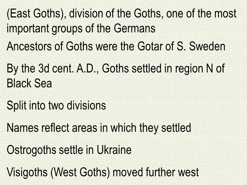 (East Goths), division of the Goths, one of the most important groups of the Germans