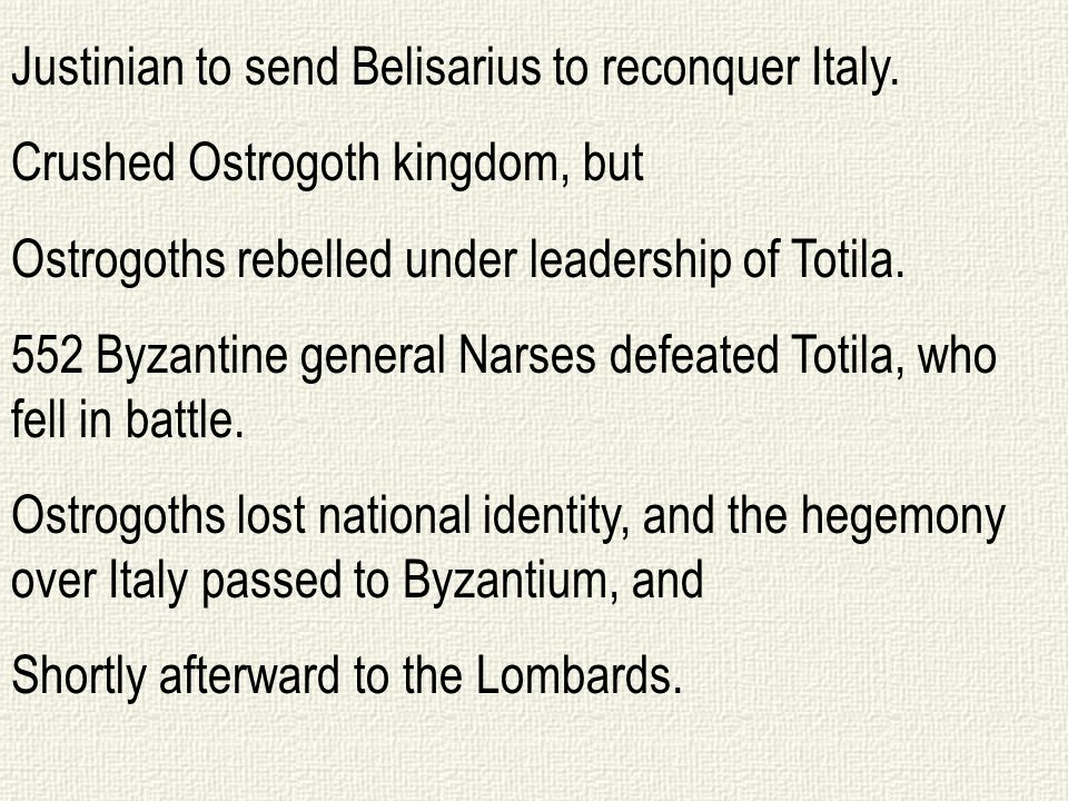 Justinian to send Belisarius to reconquer Italy.