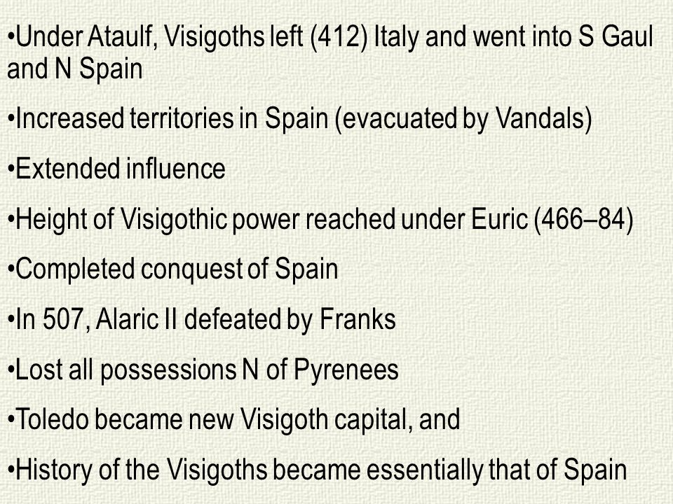 Under Ataulf, Visigoths left (412) Italy and went into S Gaul and N Spain