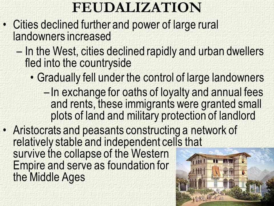 FEUDALIZATIONCities declined further and power of large rural landowners increased.