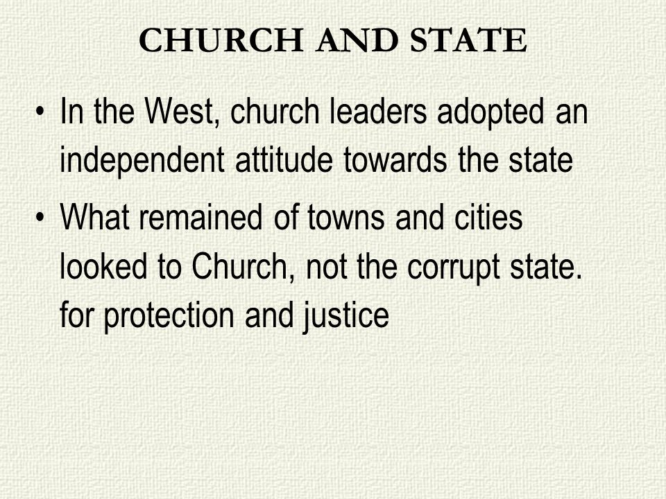 CHURCH AND STATE In the West, church leaders adopted an independent attitude towards the state.