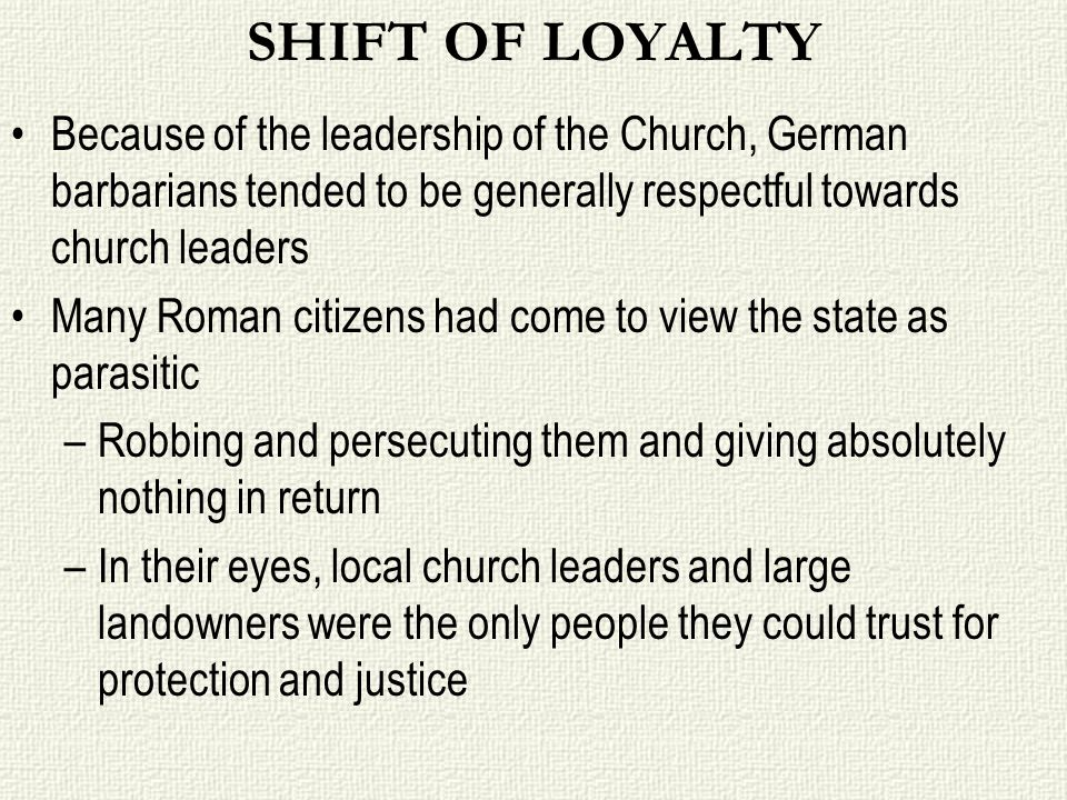 SHIFT OF LOYALTY Because of the leadership of the Church, German barbarians tended to be generally respectful towards church leaders.