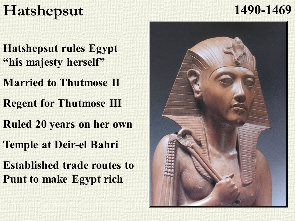 Hatshepsut 1490-1469 Hatshepsut rules Egypt his majesty herself