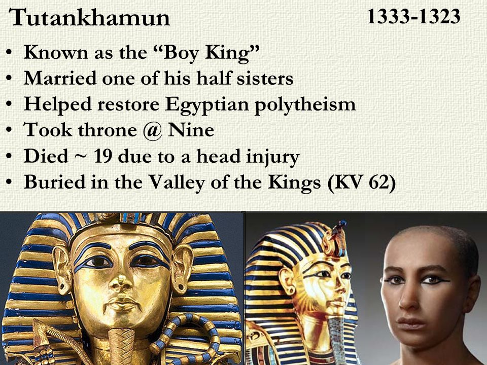 Tutankhamun 1333-1323 Known as the Boy King