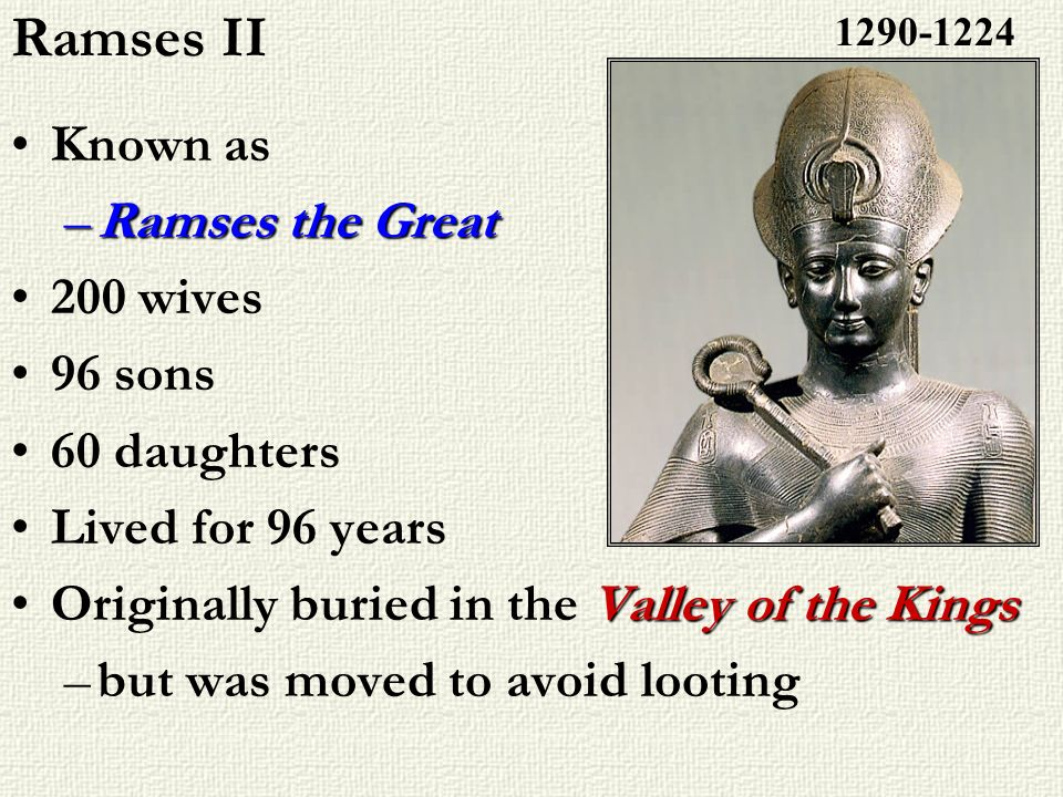 Ramses II Known as Ramses the Great 200 wives 96 sons 60 daughters