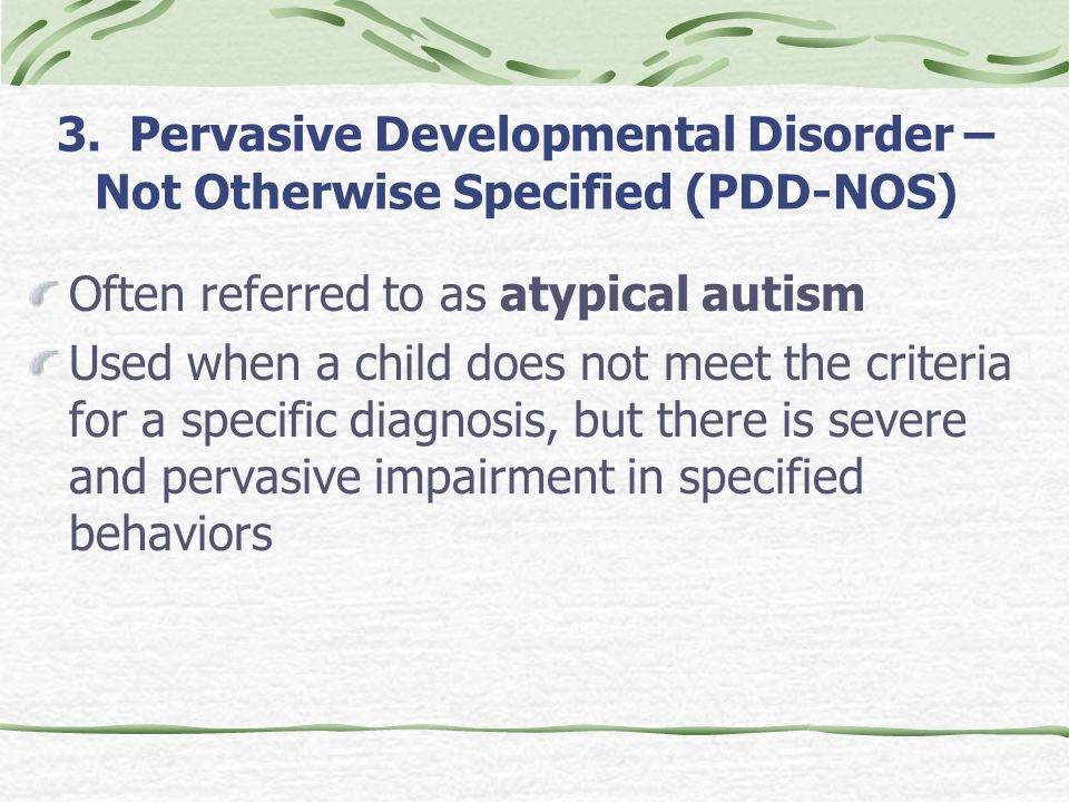 3. Pervasive Developmental Disorder – Not Otherwise Specified (PDD-NOS)