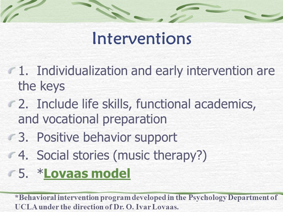 Interventions 1. Individualization and early intervention are the keys