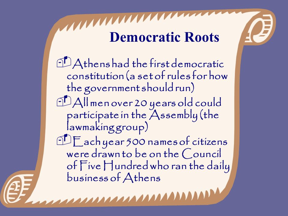 Democratic Roots Athens had the first democratic constitution (a set of rules for how the government should run)