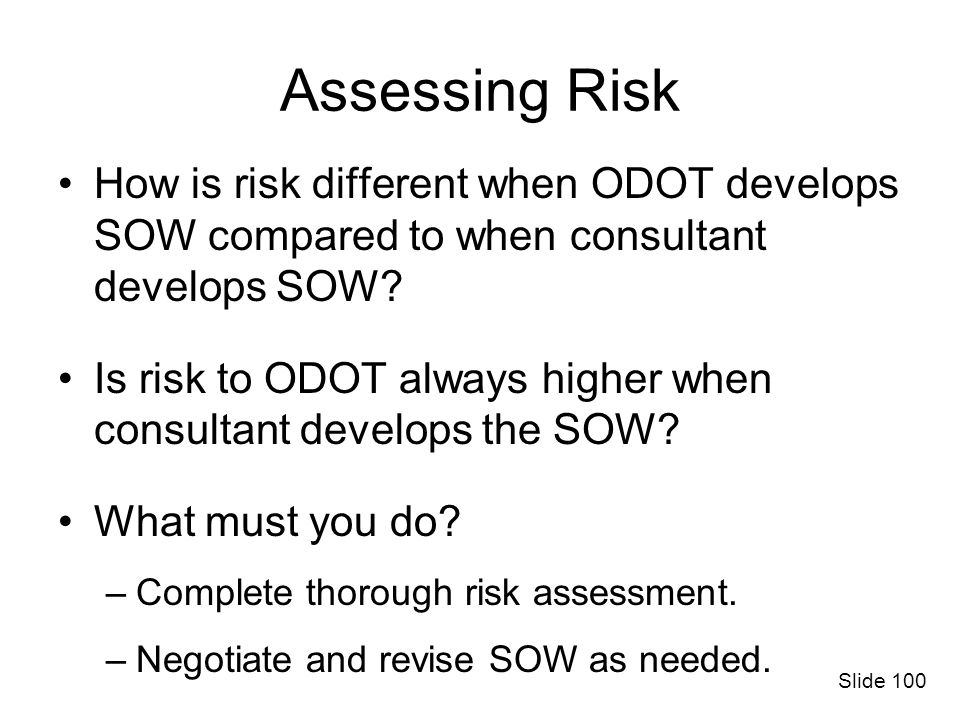 Assessing Risk How is risk different when ODOT develops SOW compared to when consultant develops SOW