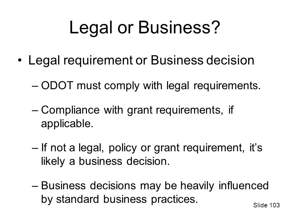 Legal or Business Legal requirement or Business decision