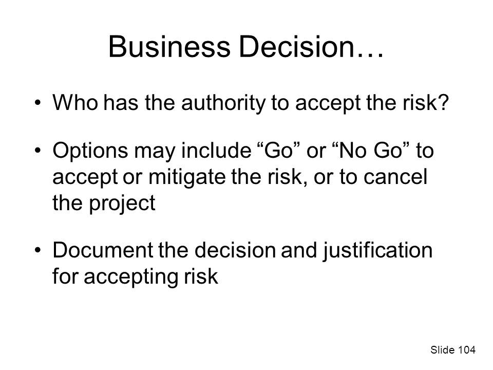 Business Decision… Who has the authority to accept the risk