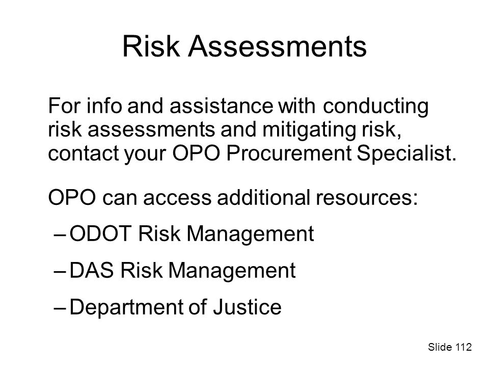 Risk Assessments For info and assistance with conducting risk assessments and mitigating risk, contact your OPO Procurement Specialist.