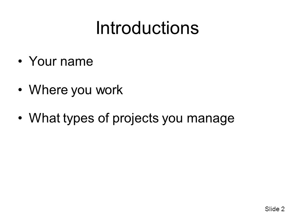 Introductions Your name Where you work