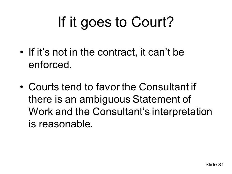 If it goes to Court If it's not in the contract, it can't be enforced.