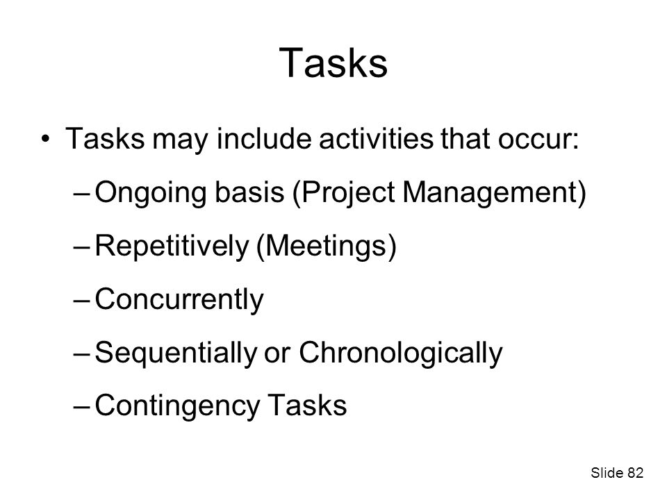 Tasks Tasks may include activities that occur: