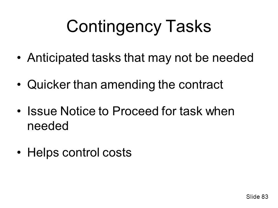 Contingency Tasks Anticipated tasks that may not be needed