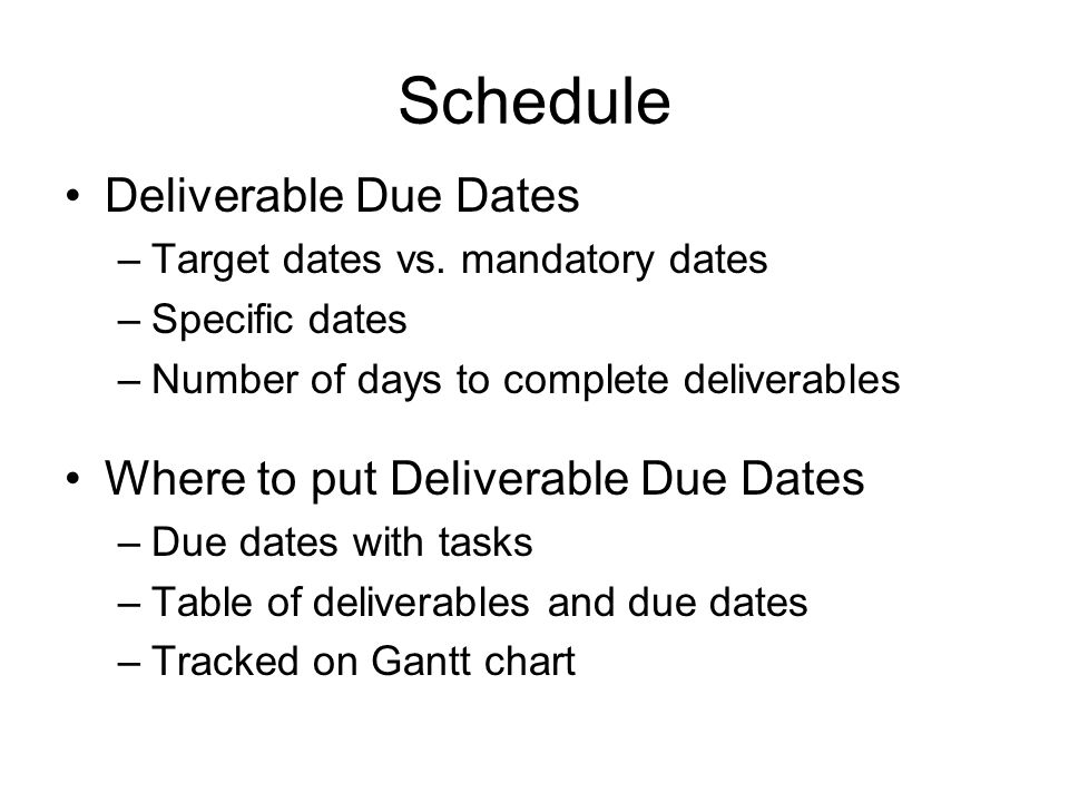 Schedule Deliverable Due Dates Where to put Deliverable Due Dates