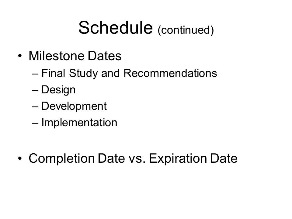 Schedule (continued) Milestone Dates