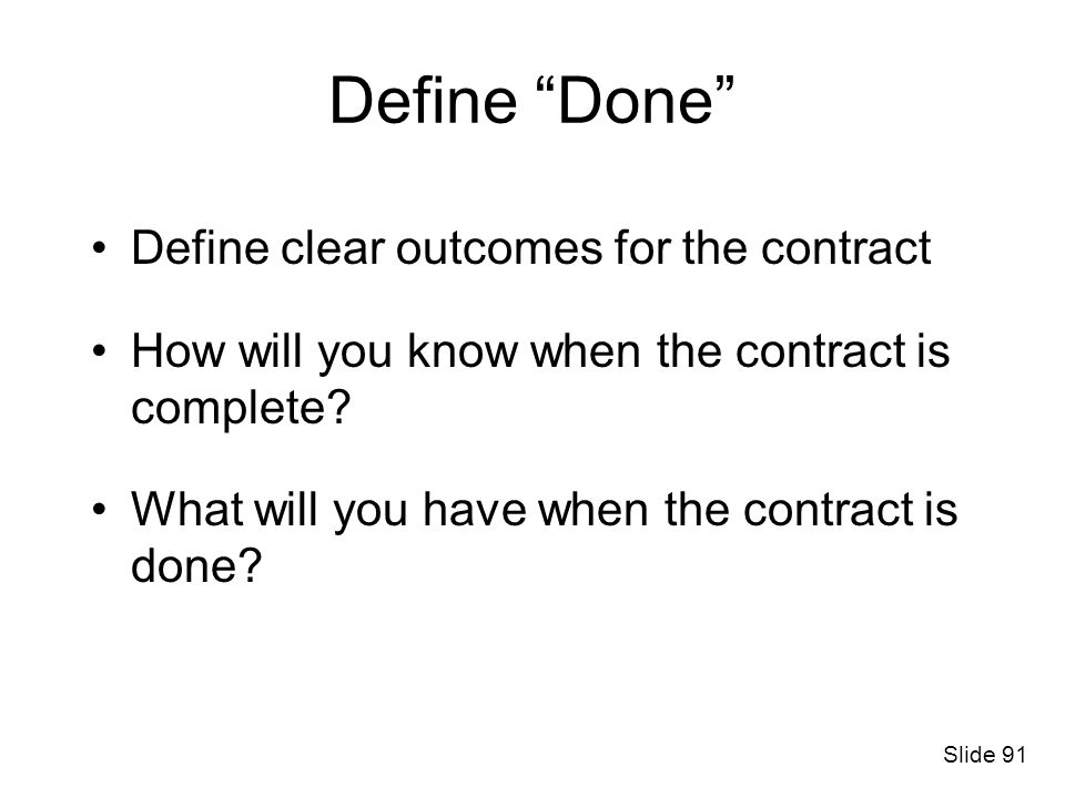 Define Done Define clear outcomes for the contract