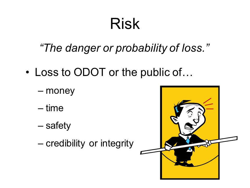 The danger or probability of loss.