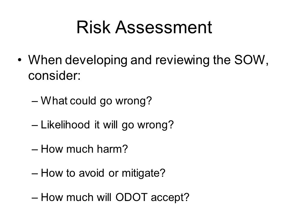 Risk Assessment When developing and reviewing the SOW, consider: