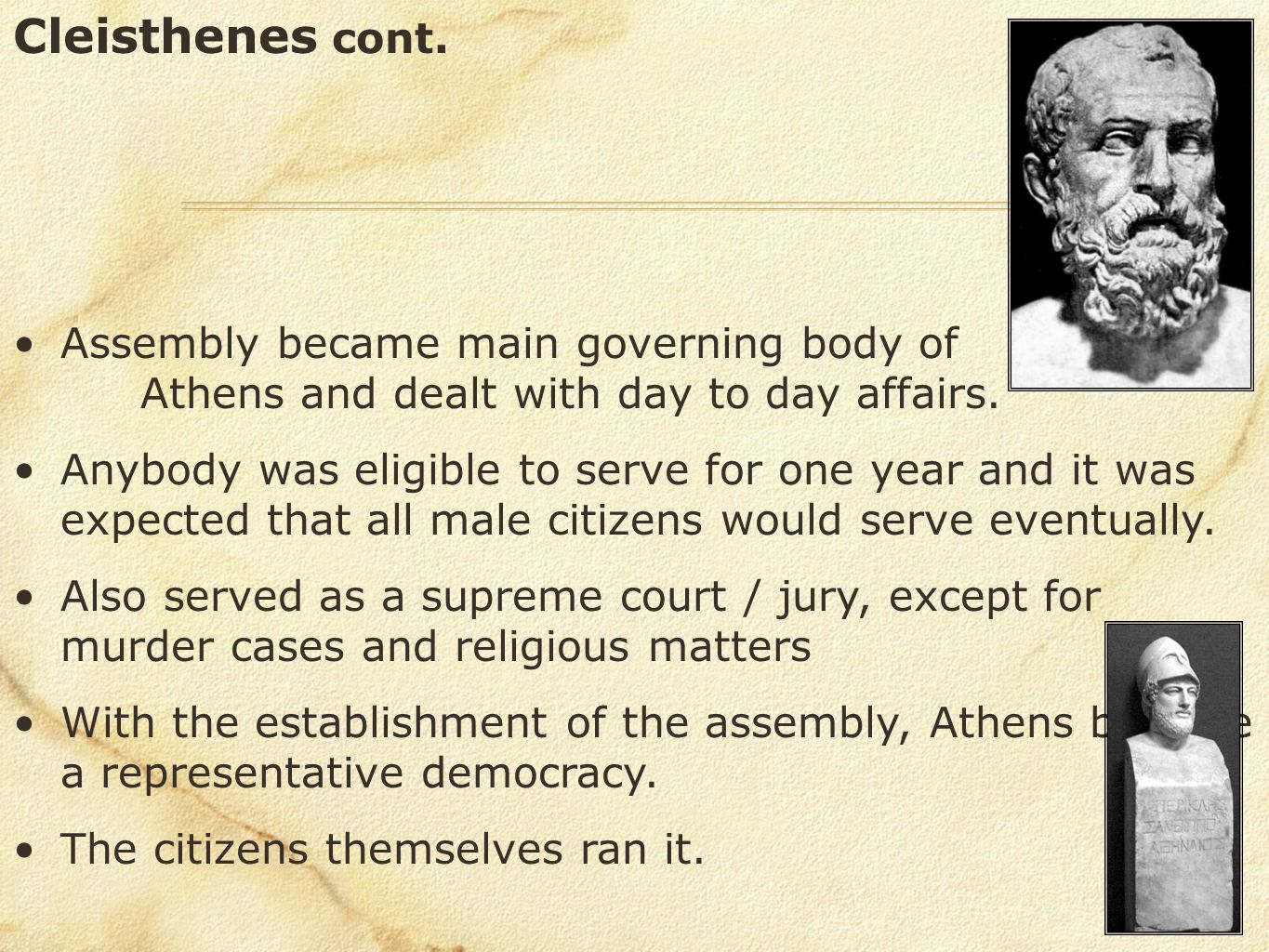 Cleisthenes cont. Assembly became main governing body of Athens and dealt with day to day affairs.