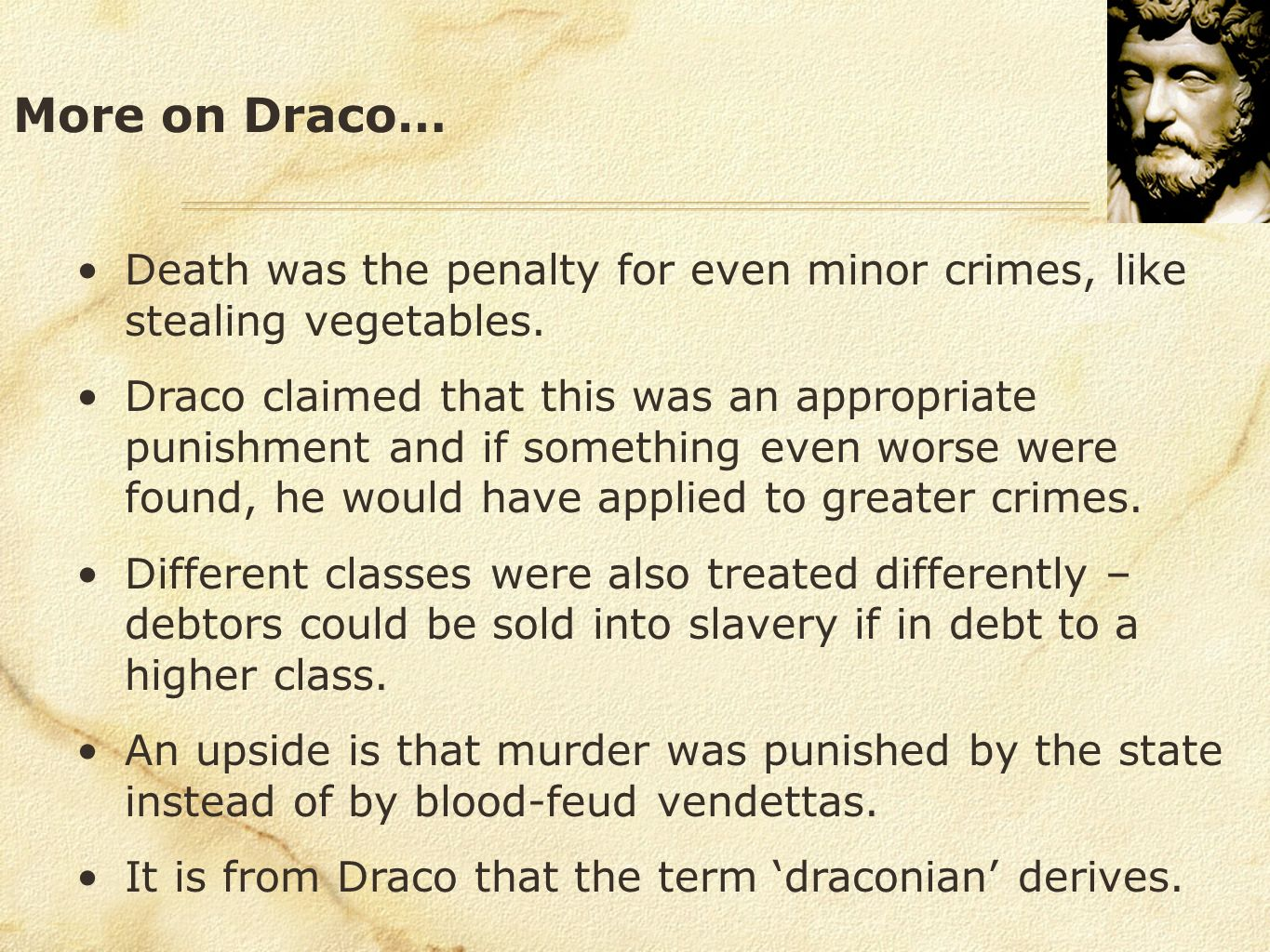 More on Draco… Death was the penalty for even minor crimes, like stealing vegetables.