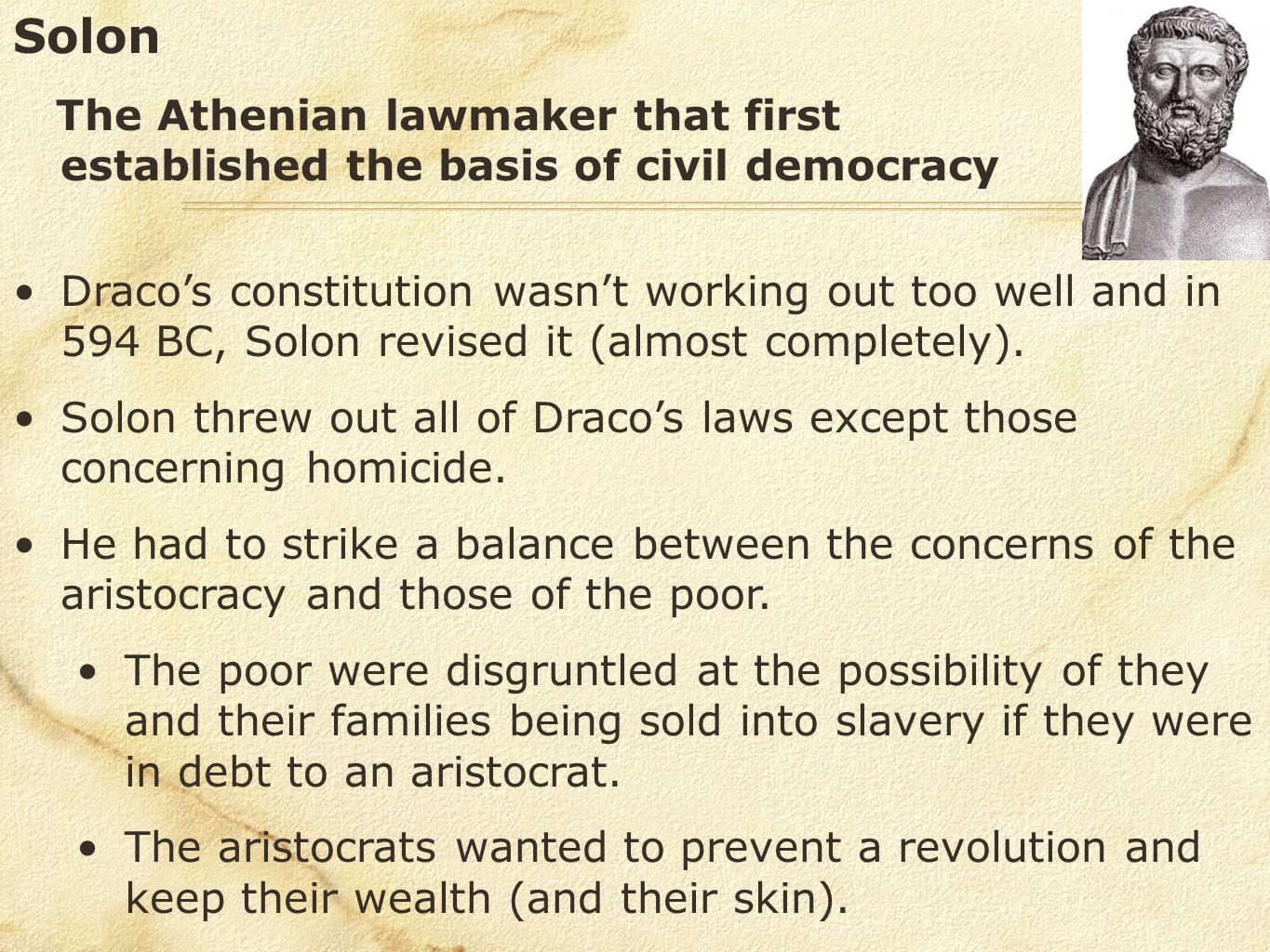Solon The Athenian lawmaker that first established the basis of civil democracy.