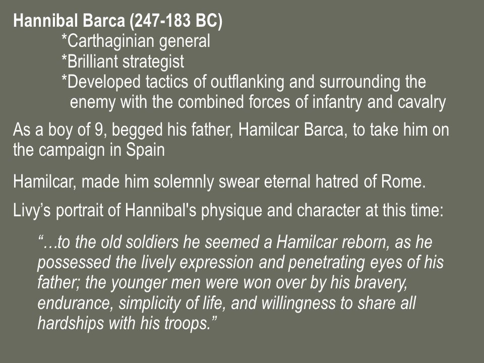 Hannibal Barca ( BC) *Carthaginian general *Brilliant strategist *Developed tactics of outflanking and surrounding the enemy with the combined forces of infantry and cavalry