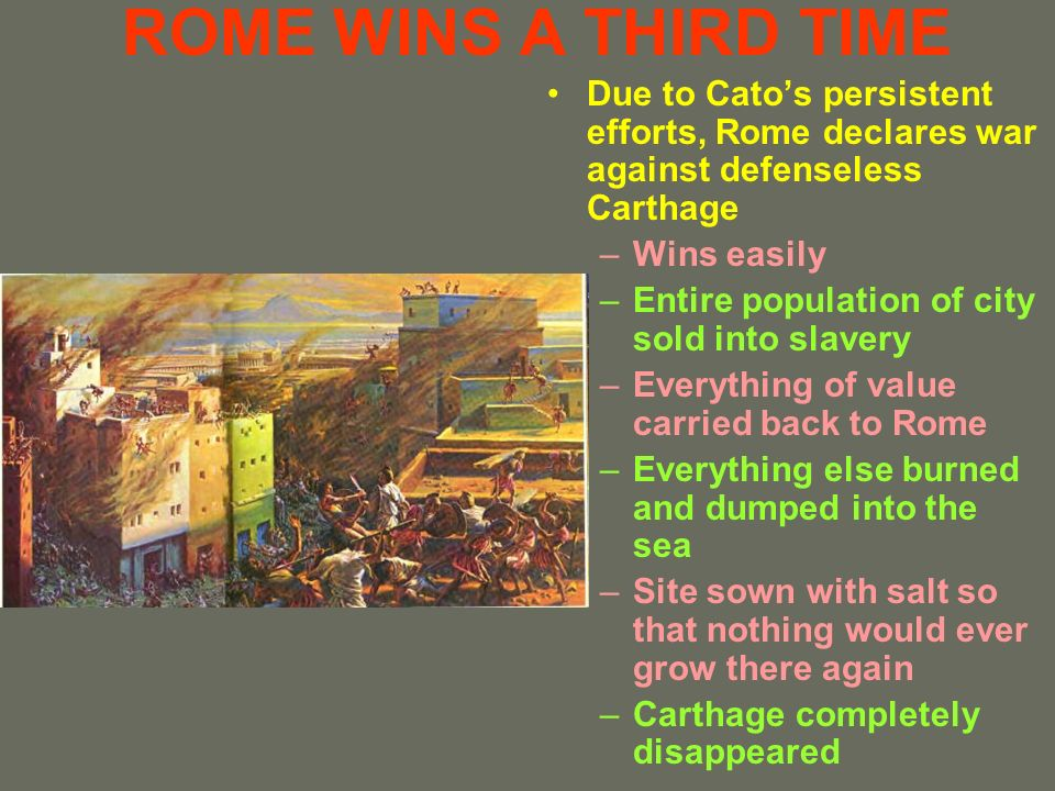 ROME WINS A THIRD TIME Due to Cato's persistent efforts, Rome declares war against defenseless Carthage.
