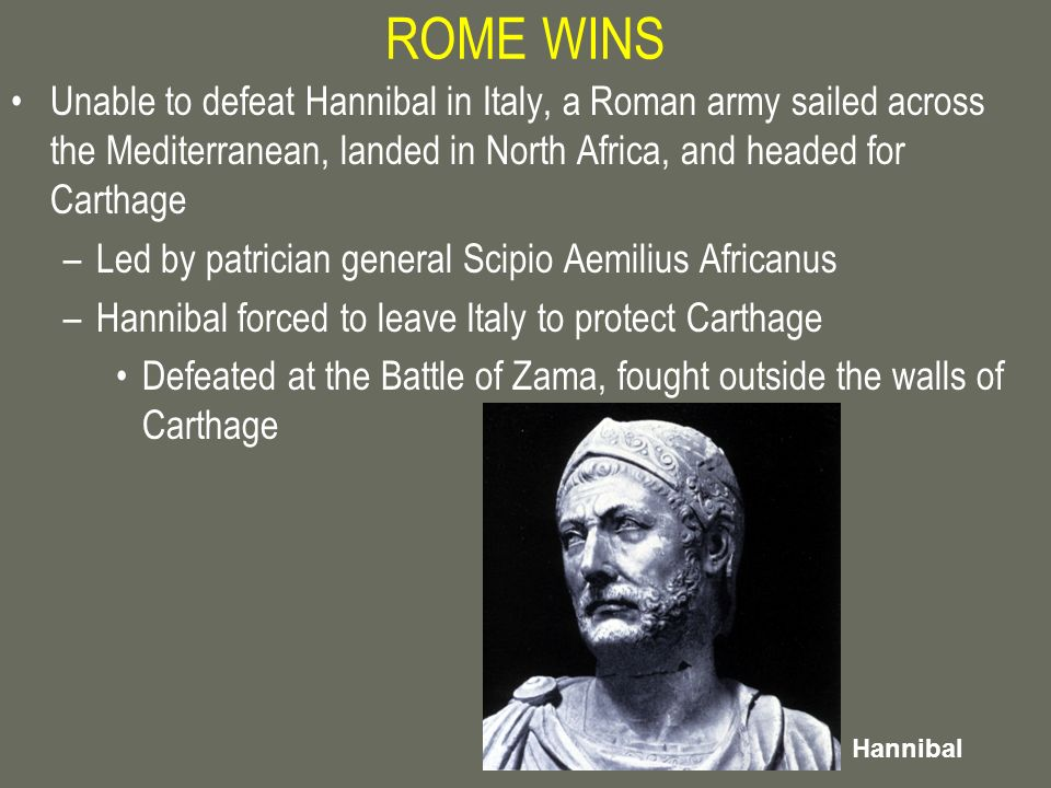 ROME WINS Unable to defeat Hannibal in Italy, a Roman army sailed across the Mediterranean, landed in North Africa, and headed for Carthage.