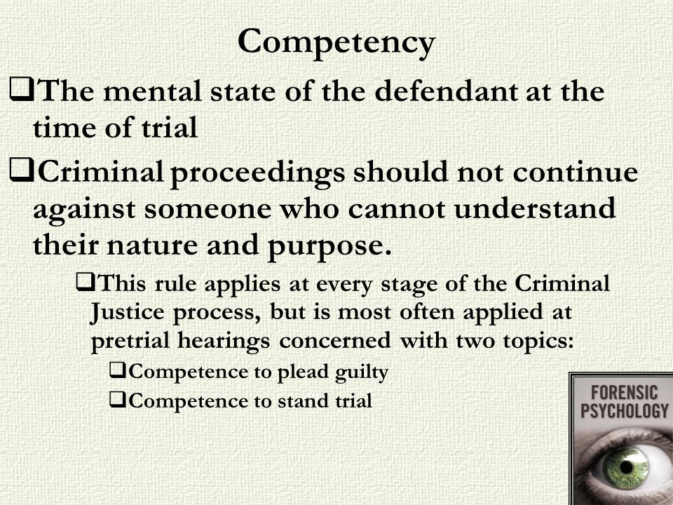 Competency The mental state of the defendant at the time of trial