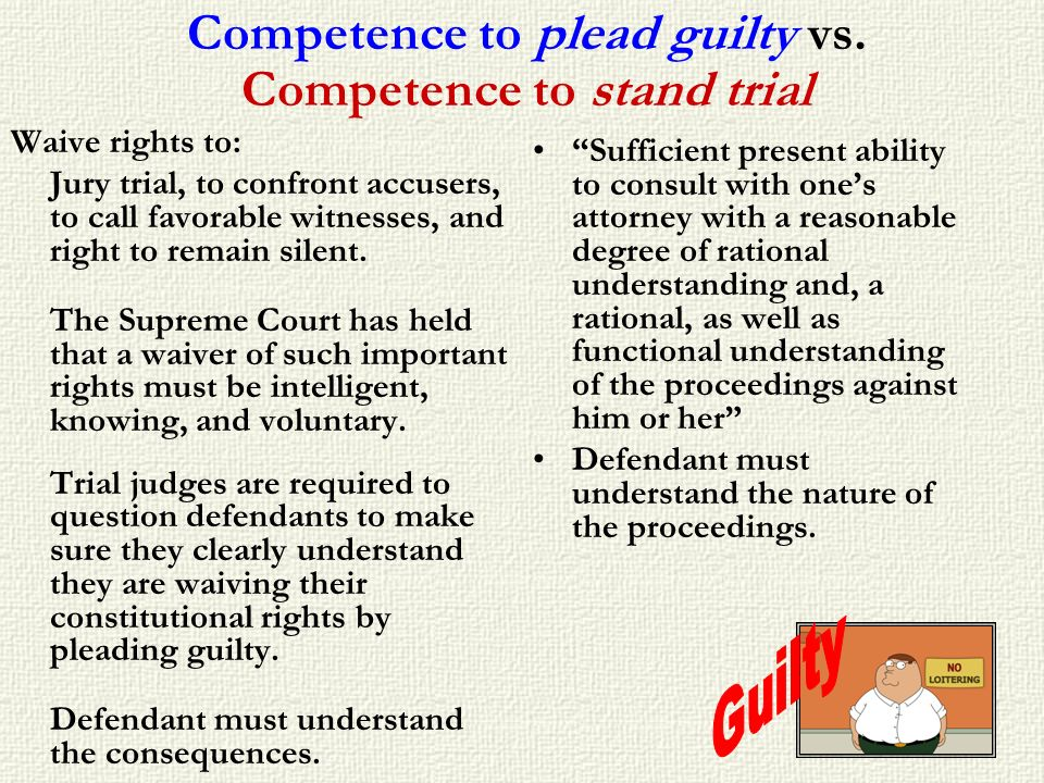 Competence to plead guilty vs. Competence to stand trial
