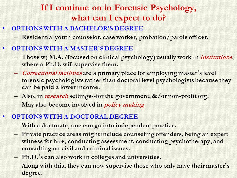 If I continue on in Forensic Psychology, what can I expect to do