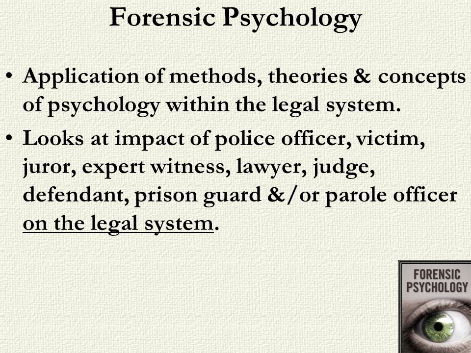 Forensic Psychology Application of methods, theories & concepts of psychology within the legal system.